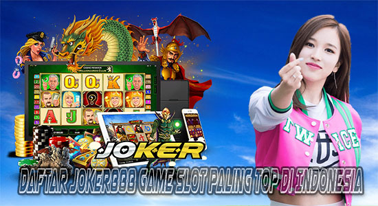 Daftar Joker888 Game Slot Paling Top Di Indonesia